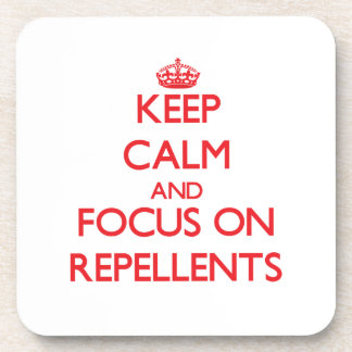 Keep Calm and focus on Repellents Coasters