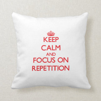 Keep Calm and focus on Repetition Throw Pillows
