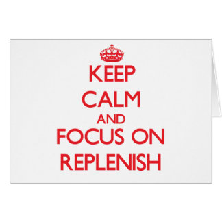 Keep Calm and focus on Replenish Greeting Card
