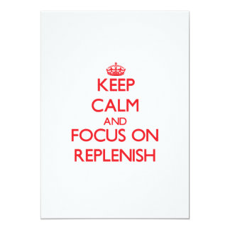 Keep Calm and focus on Replenish 5x7 Paper Invitation Card