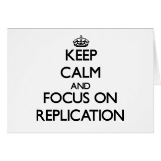 Keep Calm and focus on Replication Greeting Card