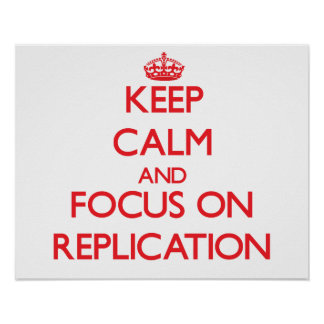 Keep Calm and focus on Replication Poster
