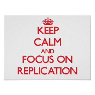 Keep Calm and focus on Replication Posters