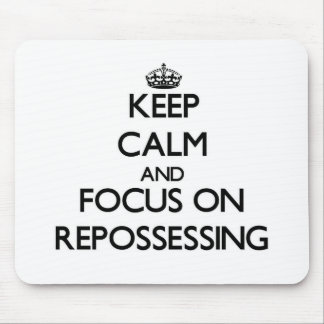 Keep Calm and focus on Repossessing Mouse Pad