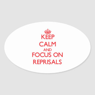 Keep Calm and focus on Reprisals Oval Sticker
