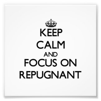 Keep Calm and focus on Repugnant Photograph