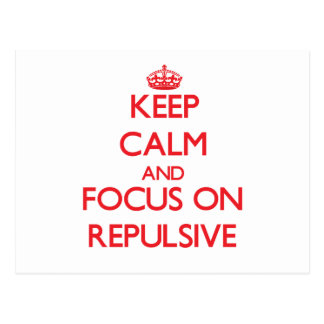 Keep Calm and focus on Repulsive Postcard