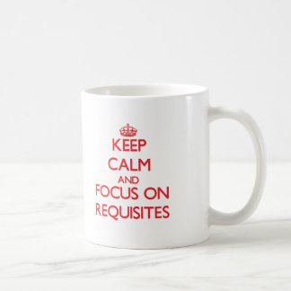Keep Calm and focus on Requisites Classic White Coffee Mug
