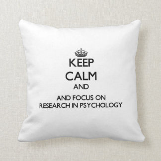 Keep calm and focus on Research In Psychology Pillows