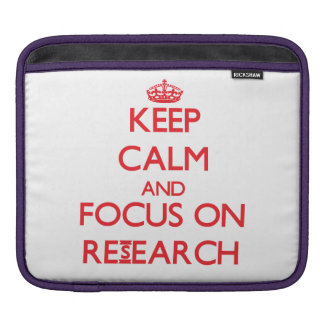 Keep Calm and focus on Research Sleeve For iPads