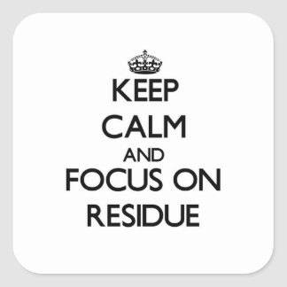 Keep Calm and focus on Residue Square Stickers