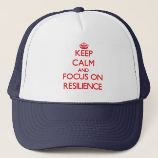 Keep Calm and focus on Resilience Trucker Hat