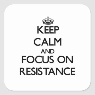 Keep Calm and focus on Resistance Square Stickers