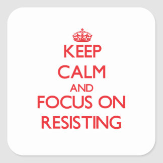 Keep Calm and focus on Resisting Square Stickers