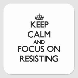 Keep Calm and focus on Resisting Sticker
