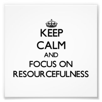 Keep Calm and focus on Resourcefulness Photograph