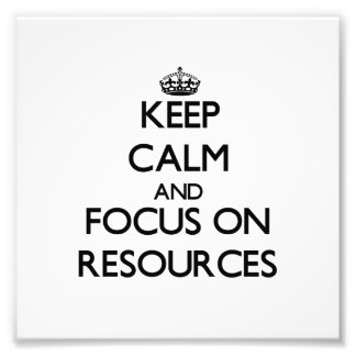 Keep Calm and focus on Resources Photo Print