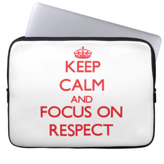 Keep Calm and focus on Respect Computer Sleeve