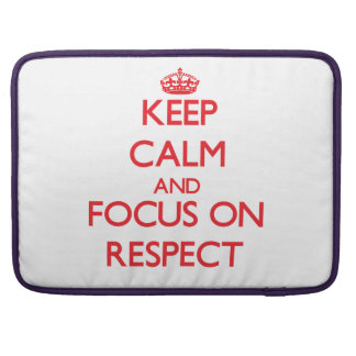 Keep Calm and focus on Respect Sleeves For MacBook Pro