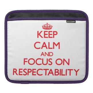 Keep Calm and focus on Respectability Sleeve For iPads