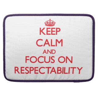 Keep Calm and focus on Respectability Sleeve For MacBooks