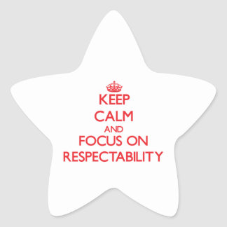 Keep Calm and focus on Respectability Stickers