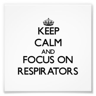 Keep Calm and focus on Respirators Art Photo
