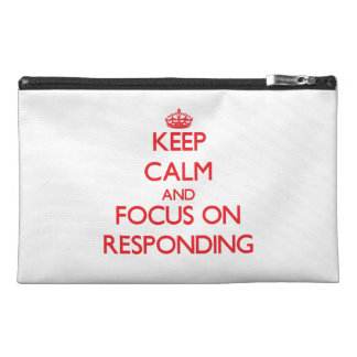 Keep Calm and focus on Responding Travel Accessory Bags