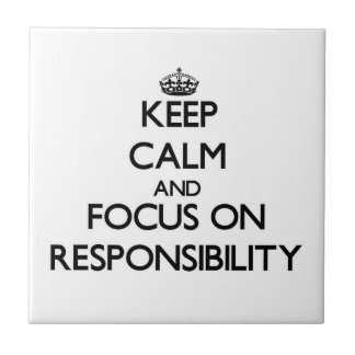 Keep Calm and focus on Responsibility Tiles