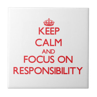 Keep Calm and focus on Responsibility Tile