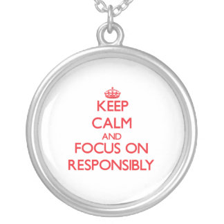 Keep Calm and focus on Responsibly Pendant