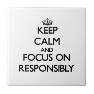 Keep Calm and focus on Responsibly Ceramic Tile