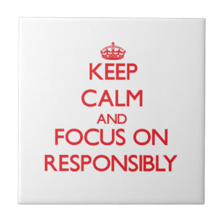 Keep Calm and focus on Responsibly Tiles