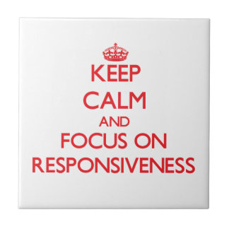 Keep Calm and focus on Responsiveness Tile