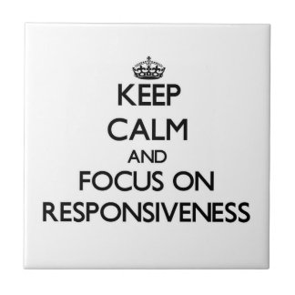 Keep Calm and focus on Responsiveness Tiles