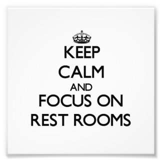 Keep Calm and focus on Rest Rooms Photo Art