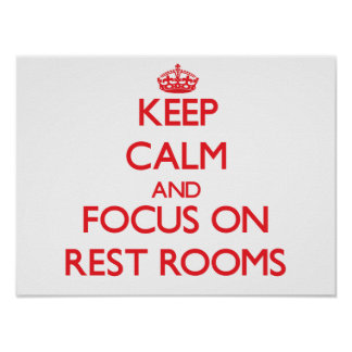Keep Calm and focus on Rest Rooms Posters