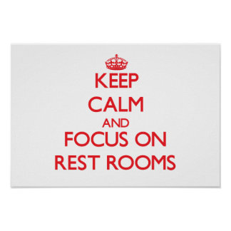 Keep Calm and focus on Rest Rooms Print