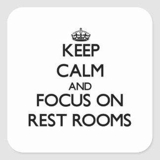 Keep Calm and focus on Rest Rooms Square Sticker