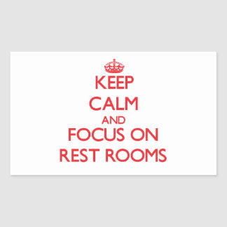 Keep Calm and focus on Rest Rooms Rectangle Stickers