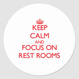 Keep Calm and focus on Rest Rooms Stickers