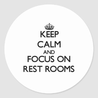 Keep Calm and focus on Rest Rooms Round Stickers