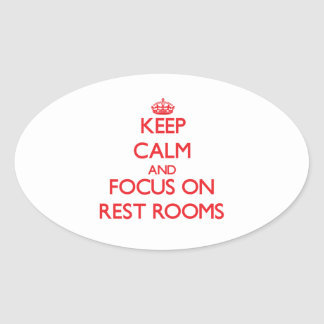 Keep Calm and focus on Rest Rooms Oval Stickers