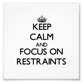 Keep Calm and focus on Restraints Photo Art