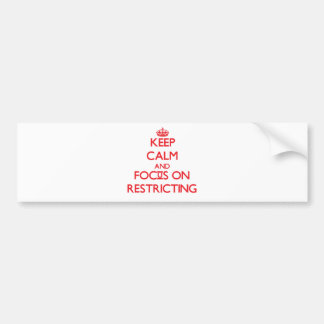Keep Calm and focus on Restricting Bumper Stickers