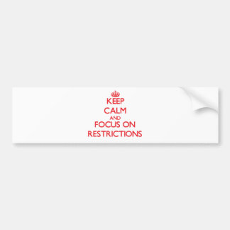 Keep Calm and focus on Restrictions Bumper Sticker