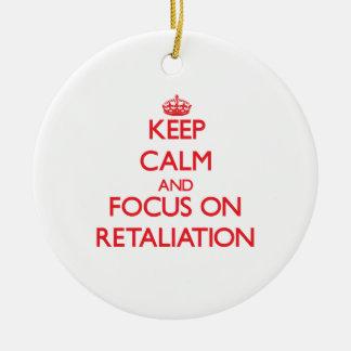 Keep Calm and focus on Retaliation Ornaments