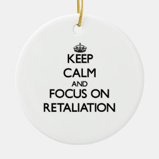 Keep Calm and focus on Retaliation Ornament
