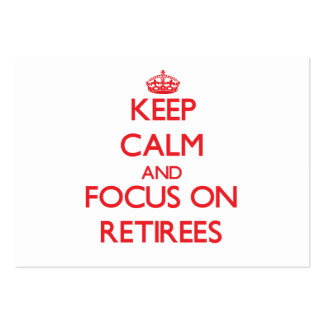 Keep Calm and focus on Retirees Large Business Cards (Pack Of 100)