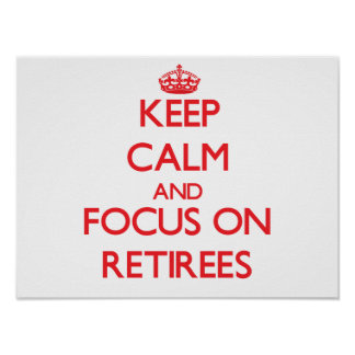 Keep Calm and focus on Retirees Posters